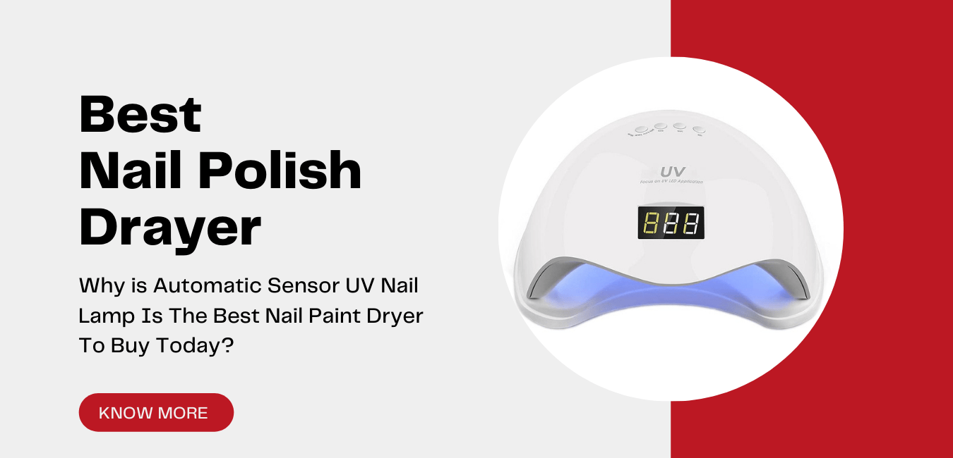 Read more about the article Why is Automatic Sensor UV Nail Lamp Is The Best Nail Paint Dryer To Buy Today?